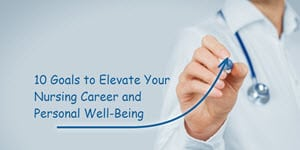 10 Goals to Elevate Your Nursing Career & Personal Well-Being